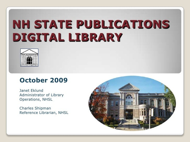 NH STATE PUBLICATIONS DIGITAL LIBRARY<br />October 2009<br />Janet Eklund<br />Administrator of Library Operations, NHSL<b...