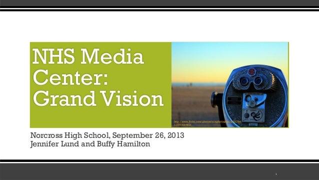NHS Media Center Grand Vision Draft 1 (Fall 2013)