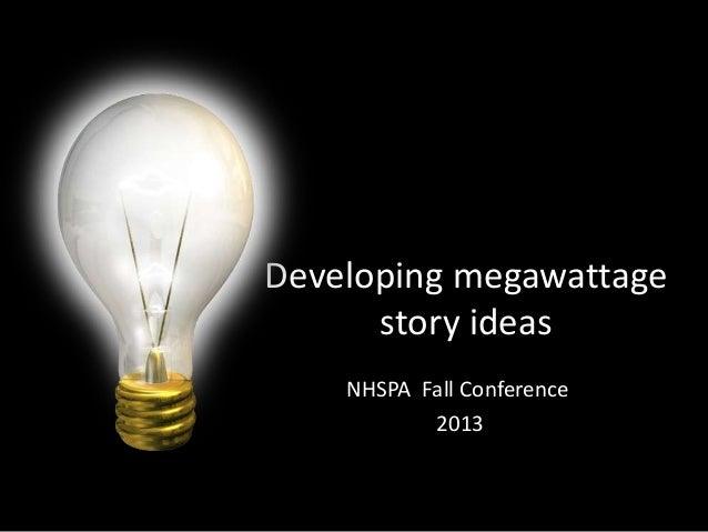 Developing megawattage story ideas