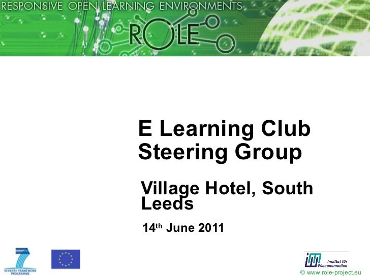 E Learning Club Steering Group <ul><li>Village Hotel, South Leeds </li></ul><ul><li>14 th  June 2011 </li></ul>