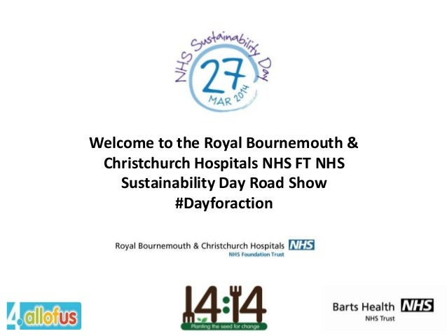 Welcome to the Royal Bournemouth & Christchurch Hospitals NHS FT NHS Sustainability Day Road Show #Dayforaction