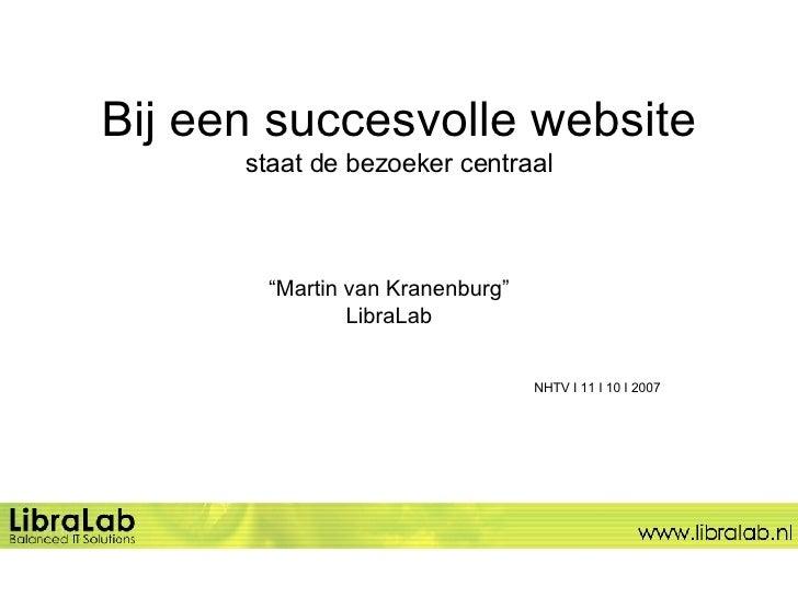 """Bij een succesvolle website  staat de bezoeker centraal """" Martin van Kranenburg"""" LibraLab NHTV I 11 I 10 I 2007"""