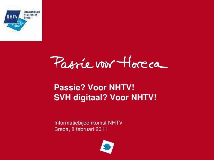 Passie? Voor NHTV!SVH digitaal? Voor NHTV!<br />Informatiebijeenkomst NHTV<br />Breda, 8 februari 2011<br />