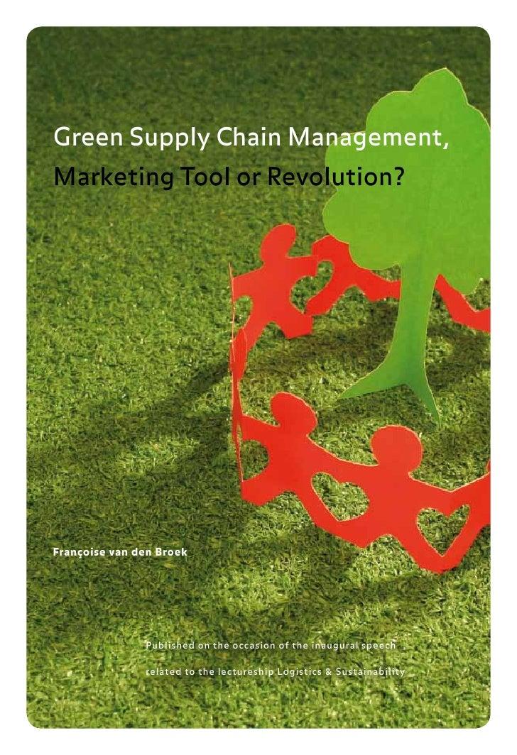 Green Supply Chain Management, Marketing Tool or Revolution?     Françoise van den Broek                    Published on t...