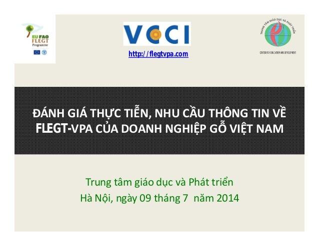 Trung tâm giáo dục và Phát triển Hà Nội, ngày 09 tháng 7 năm 2014 ĐÁNH GIÁ THỰC TIỄN, NHU CẦU THÔNG TIN VỀ FLEGT-VPA CỦA D...