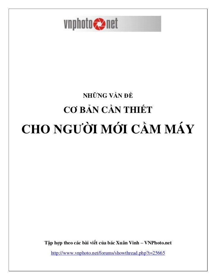NHỮNG VẤN ĐỀ          CƠ BẢN CẦN THIẾTCHO NGƢỜI MỚI CẦM MÁY  Tập hợp theo các bài viết của bác Xuân Vinh – VNPhoto.net    ...