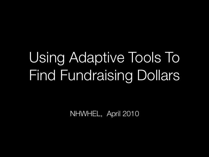 Using Adaptive Tools ToFind Fundraising Dollars      NHWHEL, April 2010