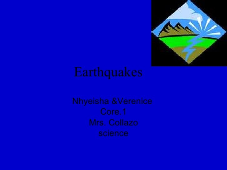 Earthquakes   Nhyeisha &Verenice  Core.1 Mrs. Collazo science