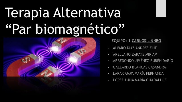 "Terapia Alternativa ""Par biomagnético"" • ALFARO DÍAZ ANDRÉS ELIT • ARELLANO ZARATE MIRIAM • ARREDONDO JIMÉNEZ RUBÉN DARÍO ..."