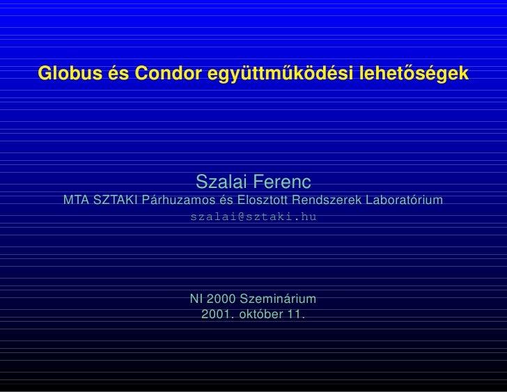 ˝Globus és Condor együttmuködési lehetoségek                        ˝                      Szalai Ferenc  MTA SZTAKI Párhu...