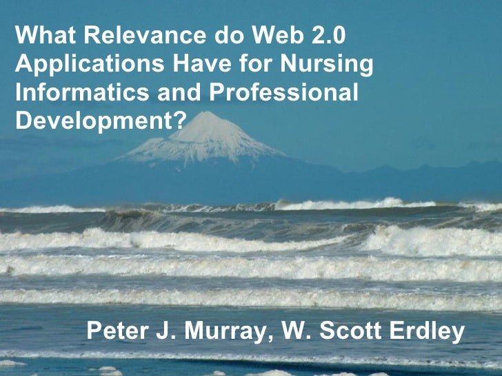 Peter J. Murray, W. Scott Erdley   What Relevance do Web 2.0 Applications Have for Nursing Informatics and Professional De...