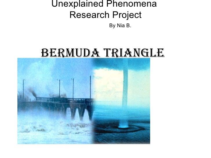 Unexplained Phenomena    Research Project            By Nia B.Bermuda triangle