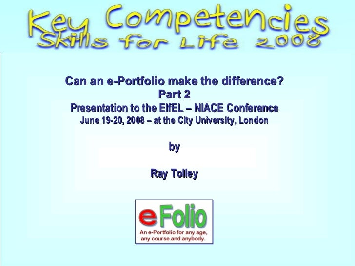 Can an e-Portfolio make the difference? Part 2 Presentation to the EIfEL – NIACE Conference June 19-20, 2008 – at the City...