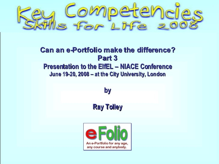 Can an e-Portfolio make the difference? Part 3 Presentation to the EIfEL – NIACE Conference June 19-20, 2008 – at the City...