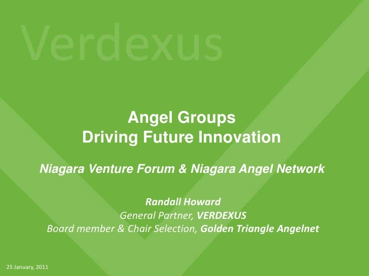 Angel GroupsDriving Future InnovationNiagara Venture Forum & Niagara Angel Network<br />Randall Howard<br />General Partne...