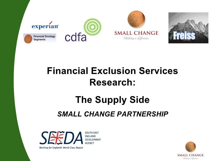 Freiss  Financial Exclusion Services Research: The Supply Side SMALL CHANGE PARTNERSHIP