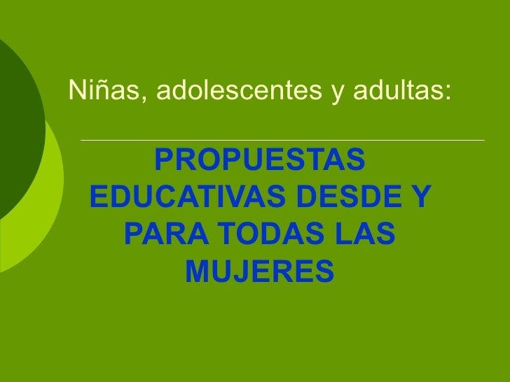 Niñas, adolescentes y adultas: PROPUESTAS EDUCATIVAS DESDE Y PARA TODAS LAS MUJERES