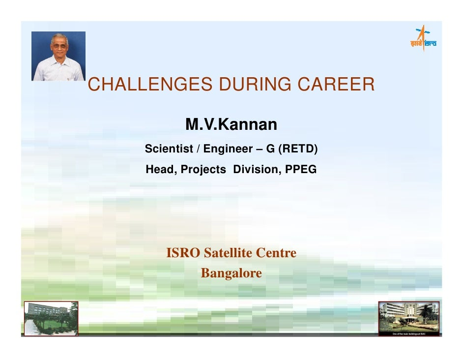 CHALLENGES DURING CAREER             M.V.Kannan     Scientist / Engineer – G (RETD)     Head, Projects Division, PPEG     ...