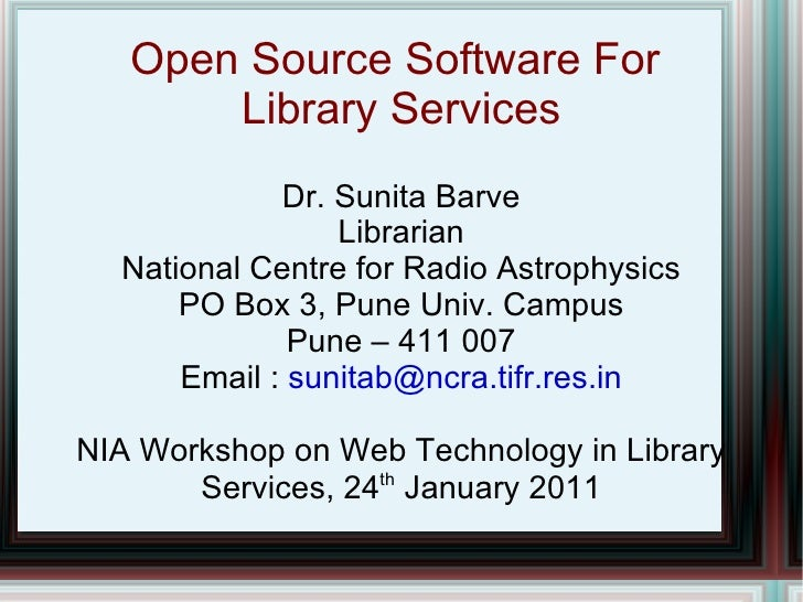 Open Source Software For  Library Services Dr. Sunita Barve Librarian National Centre for Radio Astrophysics PO Box 3, Pun...