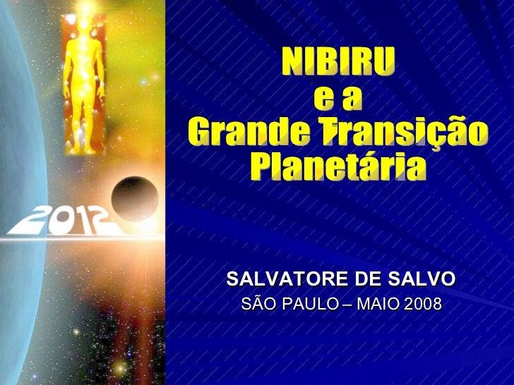 SALVATORE DE SALVO SÃO PAULO – MAIO 2008 NIBIRU e a  Grande Transição Planetária