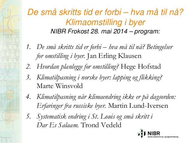De små skritts tid er forbi – hva må til nå? Klimaomstilling i byer NIBR Frokost 28. mai 2014 – program: 1. De små skritts...