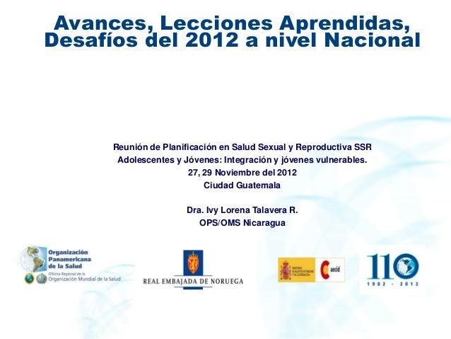Avances, Lecciones Aprendidas, Desafíos del 2012 a nivel Nacional Reunión de Planificación en Salud Sexual y Reproductiva ...