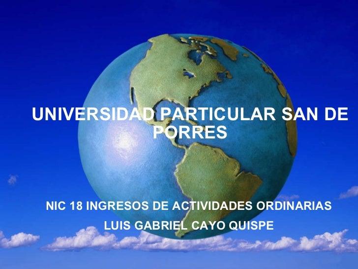 UNIVERSIDAD PARTICULAR SAN DE PORRES NIC 18 INGRESOS DE ACTIVIDADES ORDINARIAS LUIS GABRIEL CAYO QUISPE