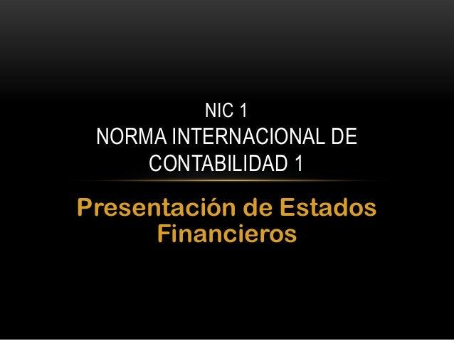 NIC 1  NORMA INTERNACIONAL DE CONTABILIDAD 1  Presentación de Estados Financieros