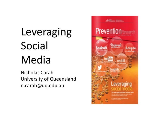 Nicholas Carah University of Queensland n.carah@uq.edu.au Leveraging Social Media
