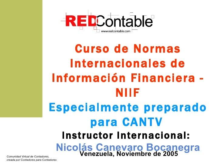 Curso de Normas Internacionales de Información Financiera - NIIF Especialmente preparado para CANTV   Instructor Internaci...