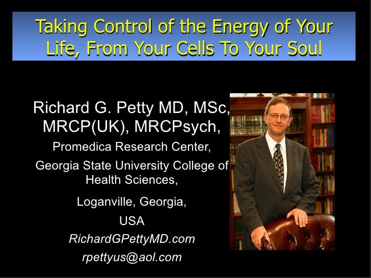 Taking Control of the Energy of Your  Life, From Your Cells To Your Soul   Richard G. Petty MD, MSc,  MRCP(UK), MRCPsych, ...