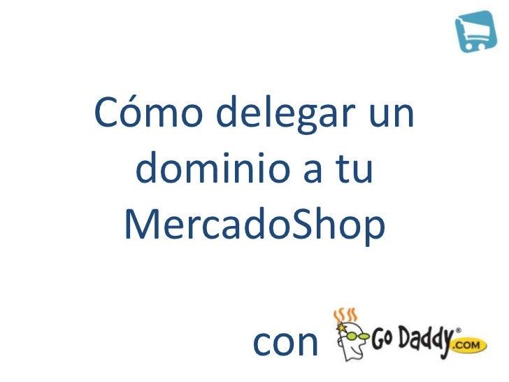 Cómo delegar tu dominio a MercadoShops con GoDaddy (Argentina)