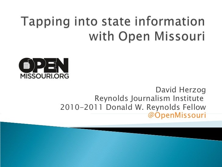 David Herzog Reynolds Journalism Institute  2010-2011 Donald W. Reynolds Fellow @OpenMissouri