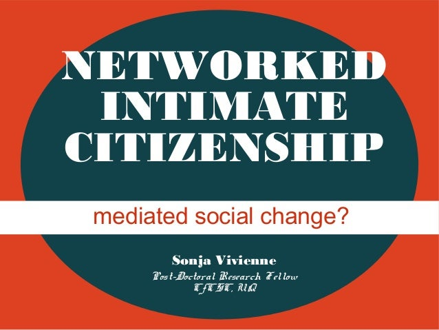 NETWORKED INTIMATE CITIZENSHIP mediated social change? Sonja Vivienne Post-Doctoral Research Fellow CfCSC, UQ