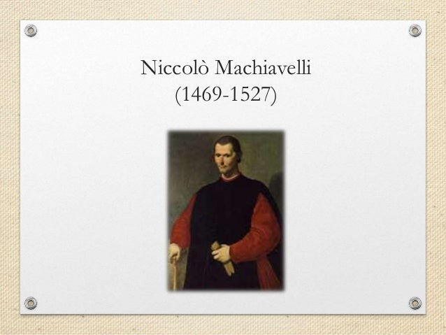 an analysis of the role of niccolo machiavelli Free essay: the prince by niccolo machiavelli is about the origination of a prince more or less how a prince can start from the bottom and.