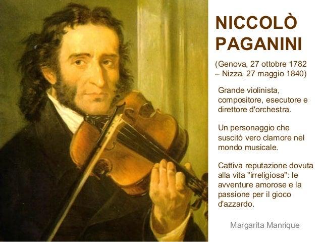 NICCOLÒ PAGANINI (Genova, 27 ottobre 1782 – Nizza, 27 maggio 1840) Un personaggio che suscitò vero clamore nel mondo music...