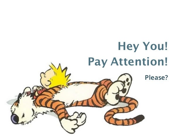 Hey You!Pay Attention!         Please?