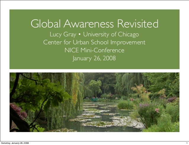 Global Awareness Revisited Lucy Gray • University of Chicago Center for Urban School Improvement NICE Mini-Conference Janu...