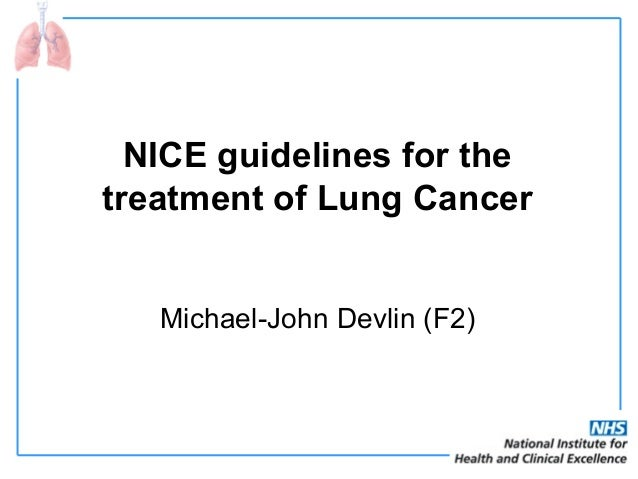 NICE guidelines for the treatment of Lung Cancer Michael-John Devlin (F2)