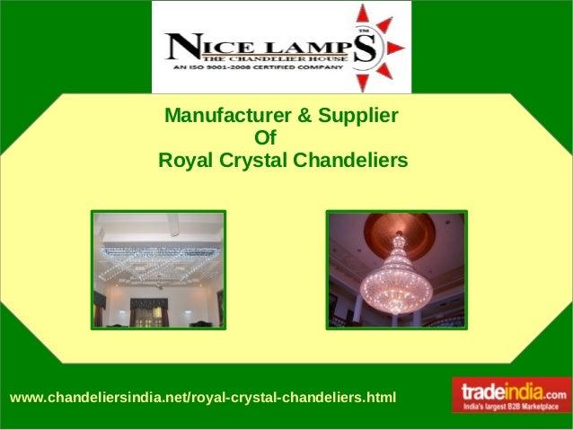 Royal Crystal Chandeliers Exporter, Manufacturer, NICE LAMPS (TM), Delhi