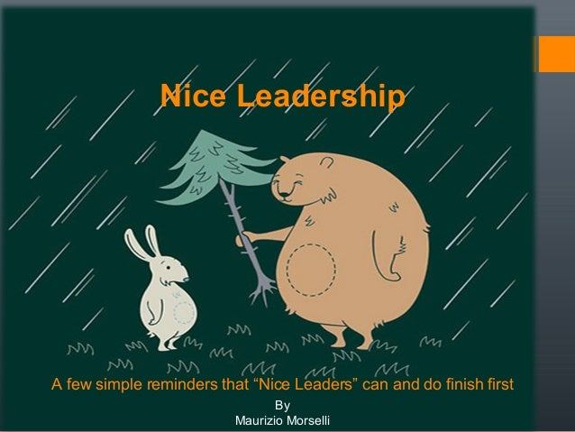 """Nice Leadership  A few simple reminders that """"Nice Leaders"""" can and do finish first By Maurizio Morselli"""