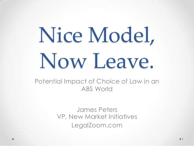 Nice Model,Now Leave.Potential Impact of Choice of Law in anABS WorldJames PetersVP, New Market InitiativesLegalZoom.com1