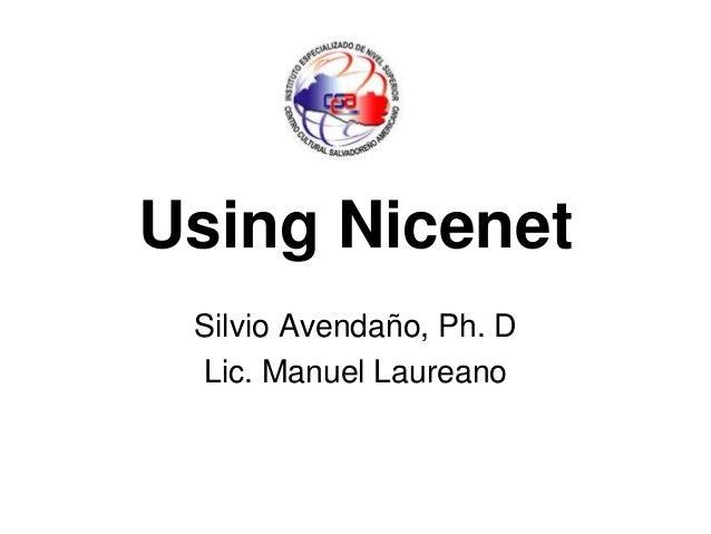 Using Nicenet Silvio Avendaño, Ph. D Lic. Manuel Laureano