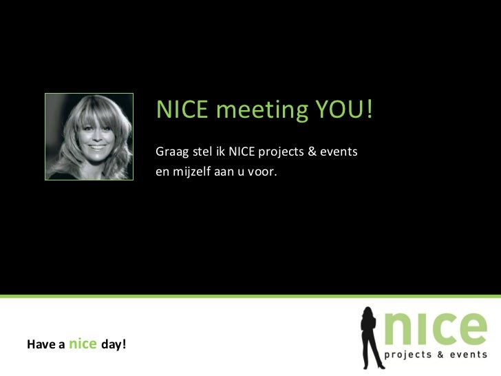 NICE meeting YOU!                   Graag stel ik NICE projects & events                   en mijzelf aan u voor.Have a ni...
