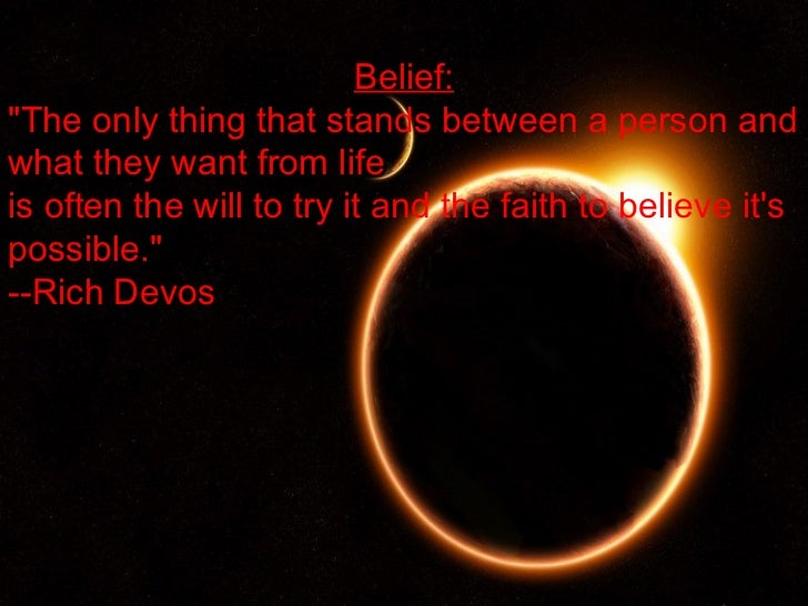 "Belief:""The only thing that stands between a person andwhat they want from lifeis often the will to try it and the faith t..."