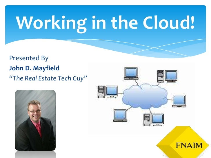"Working in the Cloud!Presented ByJohn D. Mayfield""The Real Estate Tech Guy"""