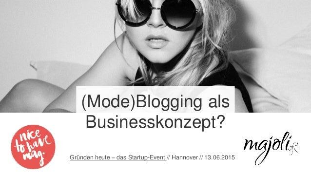 (Mode)Blogging als Businesskonzept? Gründen heute – das Startup-Event // Hannover // 13.06.2015