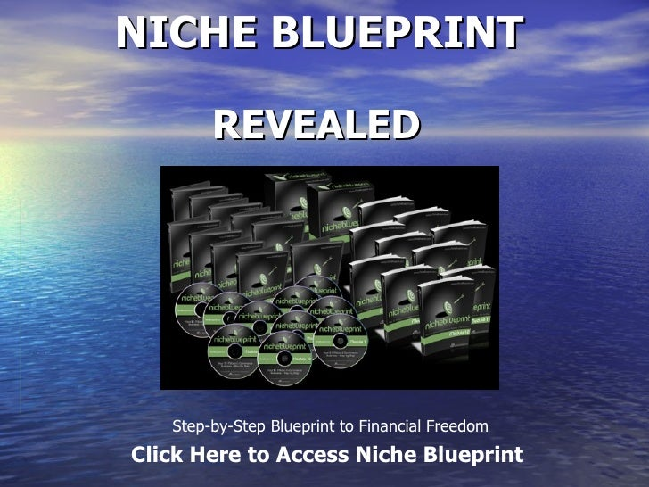 NICHE BLUEPRINT REVEALED Step-by-Step Blueprint to Financial Freedom Click Here to Access Niche Blueprint