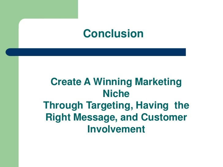 niche marketing and customer involvment Niche marketing involves targeting a specific, well defined segment of the market learn more about niche marketing and how it could impact your strategy.