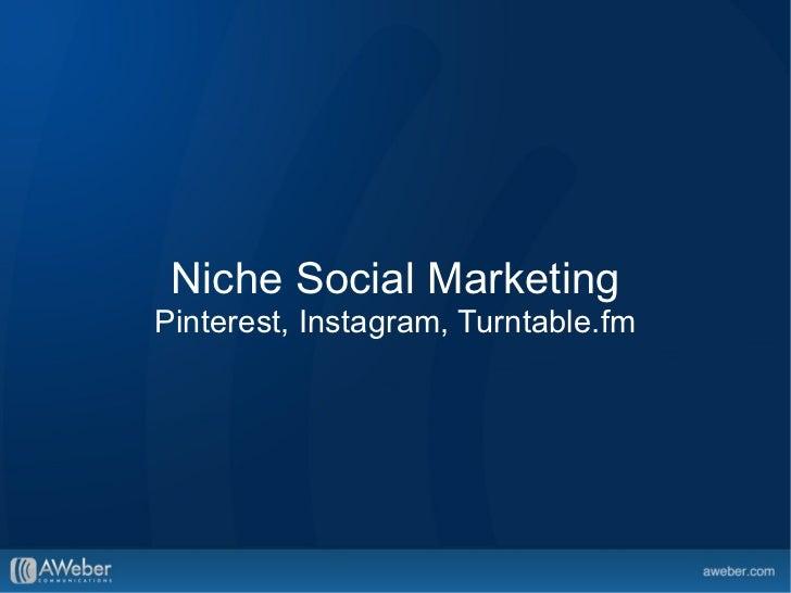 Niche Social MarketingPinterest, Instagram, Turntable.fm